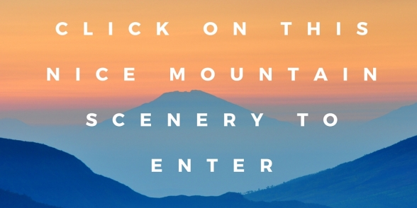 click on this nice mountain scenery to enter
